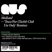 Trace / For (Yacht) Club Use Only' Remixes by Midland