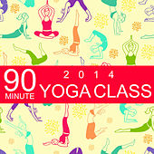 90 Minute Yoga Class 2014: Music for Yoga, Meditation & Relaxation by Yoga Sound