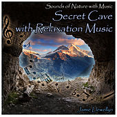 Sounds of Nature with Music: Secret Cave with Relaxation Music by Jamie Llewellyn