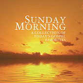 Sunday Morning - A Collection of Today's Gospel Favorites by Various Artists