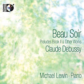 Debussy: Beau Soir - Préludes Book II & Other Works by Michael Lewin