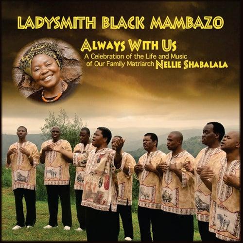 Always With Us by Ladysmith Black Mambazo