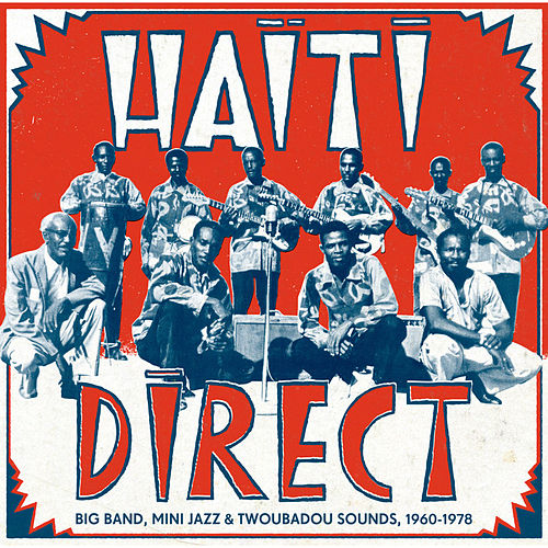 Haiti Direct - Big Band, Mini Jazz & Twoubadou Sounds, 1960-1978 by Various Artists
