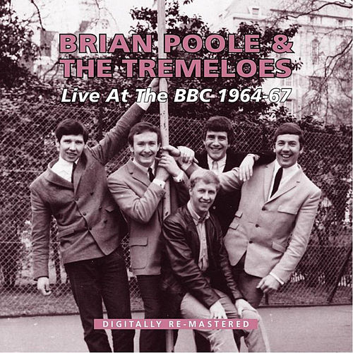 Live at the BBC 1964 - 1967 by Brian Poole and the Tremeloes