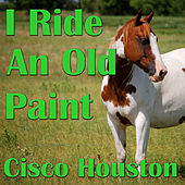 I Ride An Old Paint by Cisco Houston