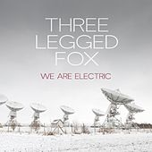 We Are Electric by Three Legged Fox