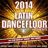 Latin Dancefloor 2014 - Latin Club Hits 2014 by Various Artists