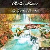 Reiki Music (My Spiritual Practice) by Reiki