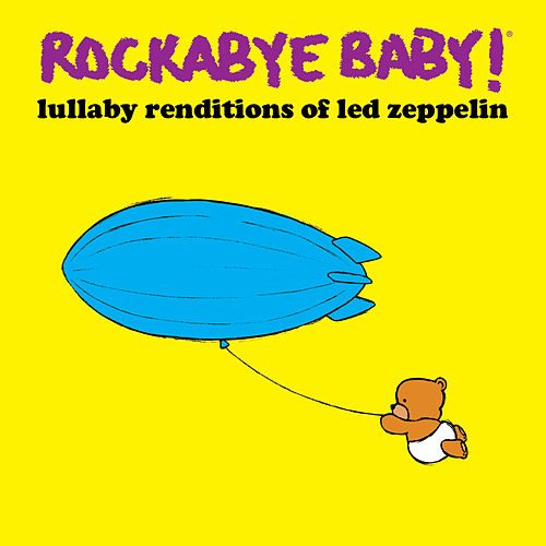 Rockabye Baby! Lullaby Renditions Of Led Zeppelin by Rockabye Baby!