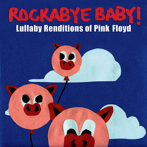 Rockabye Baby! Lullaby Renditions Of Pink Floyd by Rockabye Baby!