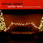 Winter Rose by Ottmar Liebert