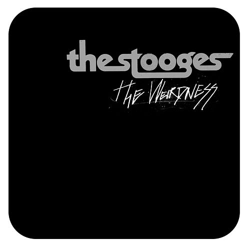 The Weirdness by The Stooges