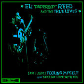 (Am I Just) Fooling Myself? B/W Take My Love With You by Eli 'Paperboy' Reed