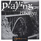 Playing On Bridges by Worlds Apart