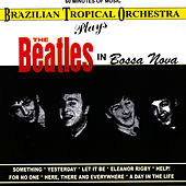 The Beatles In Bossa Nova by Brazilian Tropical Orchestra