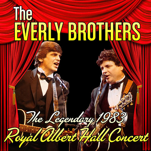 The Legendary 1983 Royal Albert Hall Concert by The Everly Brothers