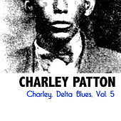 Charley, Delta Blues, Vol. 5 by Charley Patton