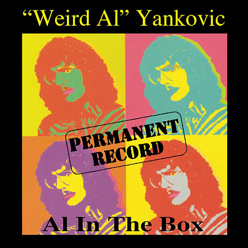 Permanent Record: Al In The Box by 'Weird Al' Yankovic