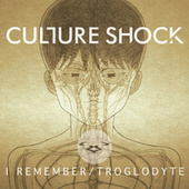I Remember / Trogolodyte - Single by Culture Shock (Electronic)