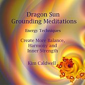 Dragon Sun Grounding Meditations by Kim Caldwell