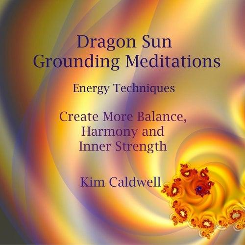 Dragon Sun Grounding Meditations by Kim Caldwell