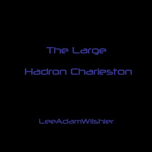 The Large Hadron Charleston by Lee Adam Wilshier