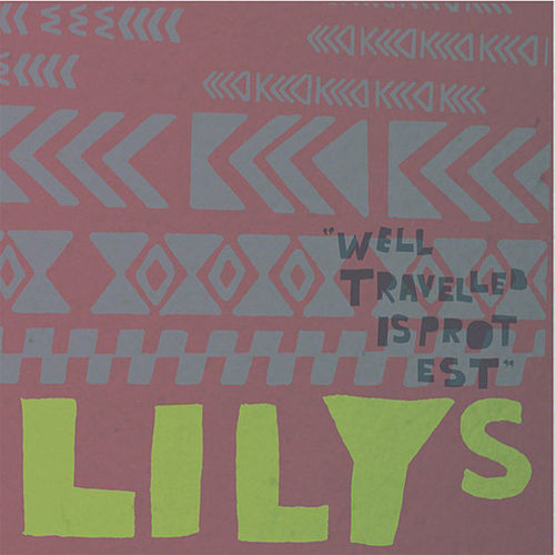 Well Travelled Is Protest by Lilys