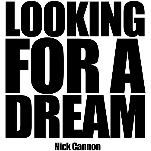 Looking for a Dream by Nick Cannon