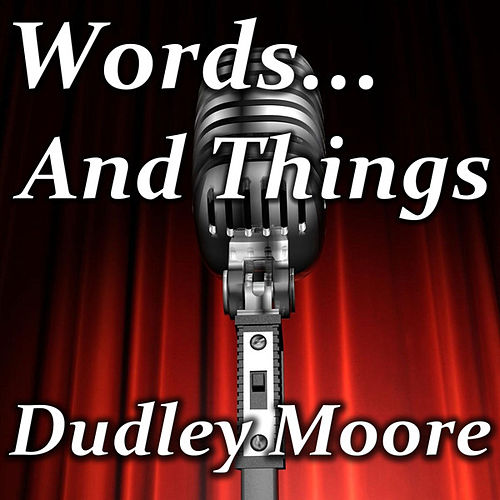 Words...And Things by Dudley Moore