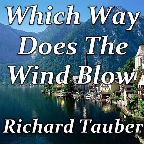 Which Way Does The Wind Blow by Richard Tauber