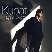 İnce İnce by Kubat