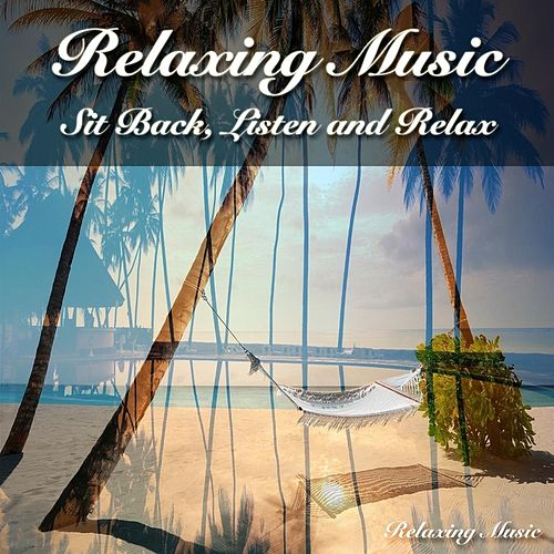 Sit Back, Listen and Relax by Relaxing Music