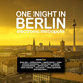One Clubnight in Berlin - Electronic Metropolis, Vol. 4 by Various Artists