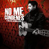No Me Condenes by Arturo Leyva