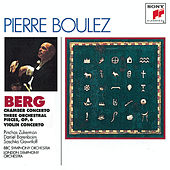 Berg: Chamber Concerto; Three Pieces for Orch.; Concerto for Violin and Orchestra by Pierre Boulez