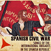 Spanish Civil War. Songs of the International Brigades in the Spanish Republic by Various Artists