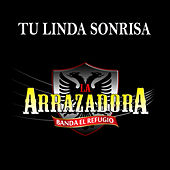 Tu Linda Sonrisa - Single by La Arrazadora Banda El Refugio
