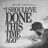 I Should've Done This Time Ago by Micall Parknsun