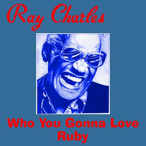 Who You Gonna Love by Ray Charles