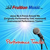 Jesus Be a Fence Around Me [Originally Performed by Fred Hammond] (Instrumental Performance Tracks) by Fruition Music Inc.