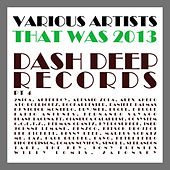 That Was 2013 Dash Deep Records, Pt. 4 by Various Artists