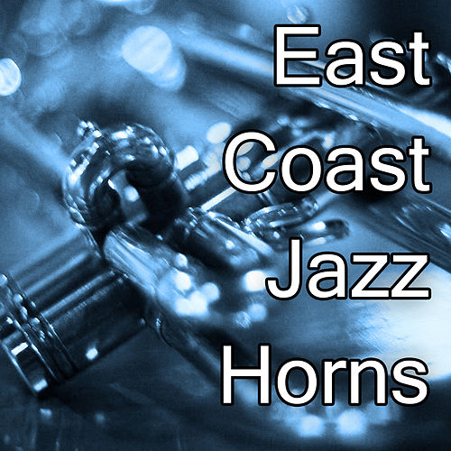 East Coast Jazz Horns by Various Artists