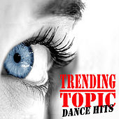 Trending Topic Dance Hits (The Best Electro House, Electronic Dance, EDM, Techno, House & Progressive Trance) by Various Artists