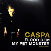 Floor Dem / My Pet Monster by Caspa