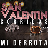 San Valentin Corridos: Mi Derrota by Various Artists