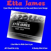 I Just Want to Make Love to You and More Love Songs by Etta James