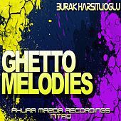 Ghetto Melodies by Burak Harsitlioglu