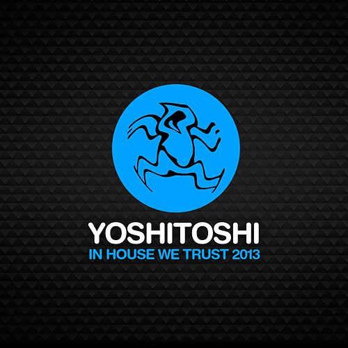 In House We Trust 2013 - EP by Various Artists
