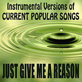 Instrumental Versions of Current Popular Songs: Just Give Me a Reason by The O'Neill Brothers Group