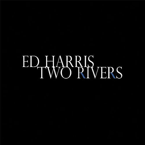 Ed Harris Two Rivers by Ed Harris (dialogue)